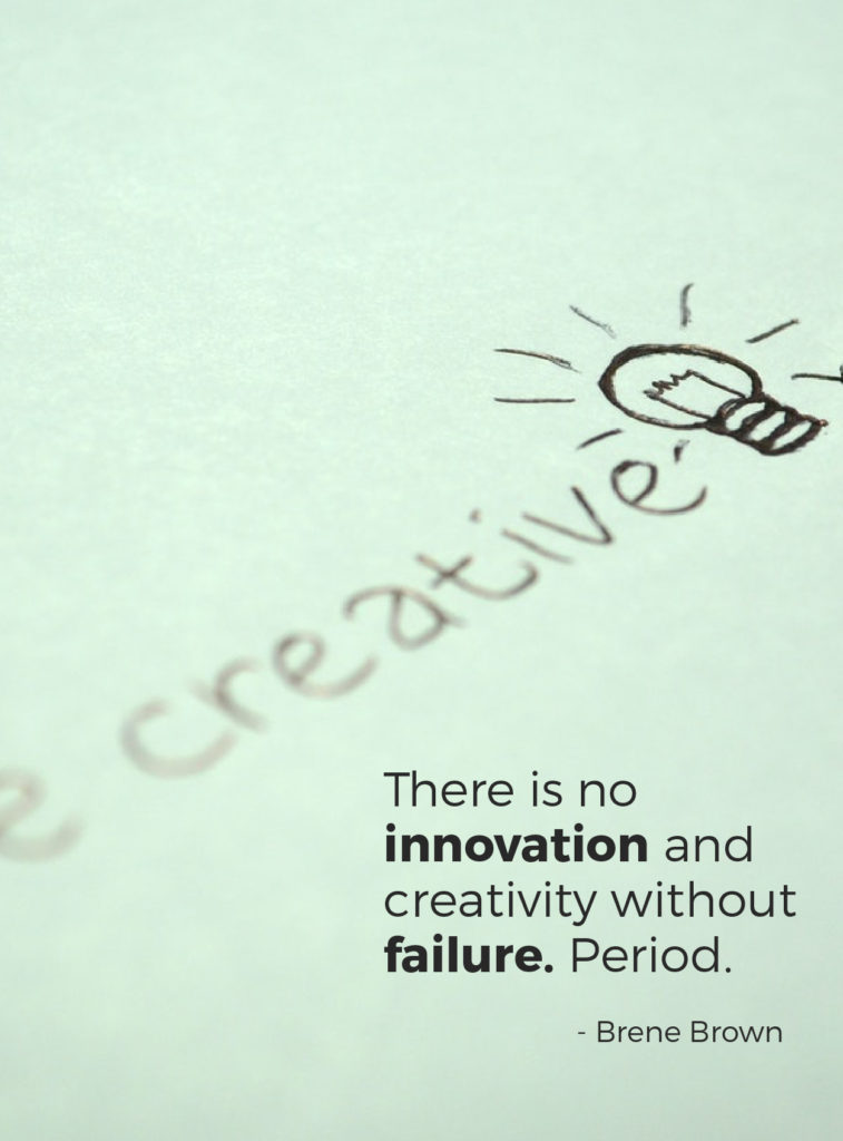 There is no innovation and creativity without failure. Period.