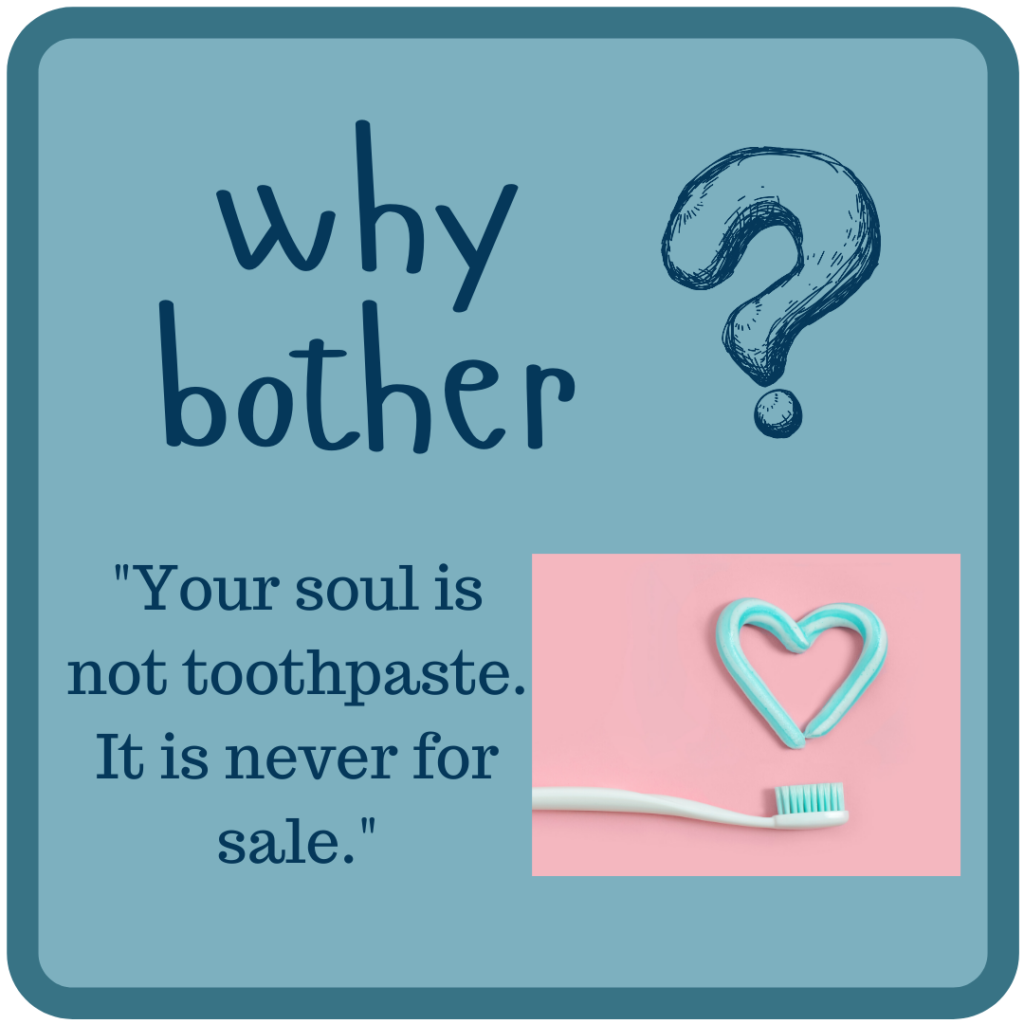 """Your soul is not toothpaste. It is never for sale."""