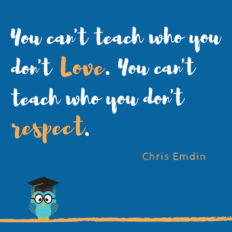 """Chris Emdin quote: """"You can't teach who you don't love. You can't teach who you don't respect."""""""