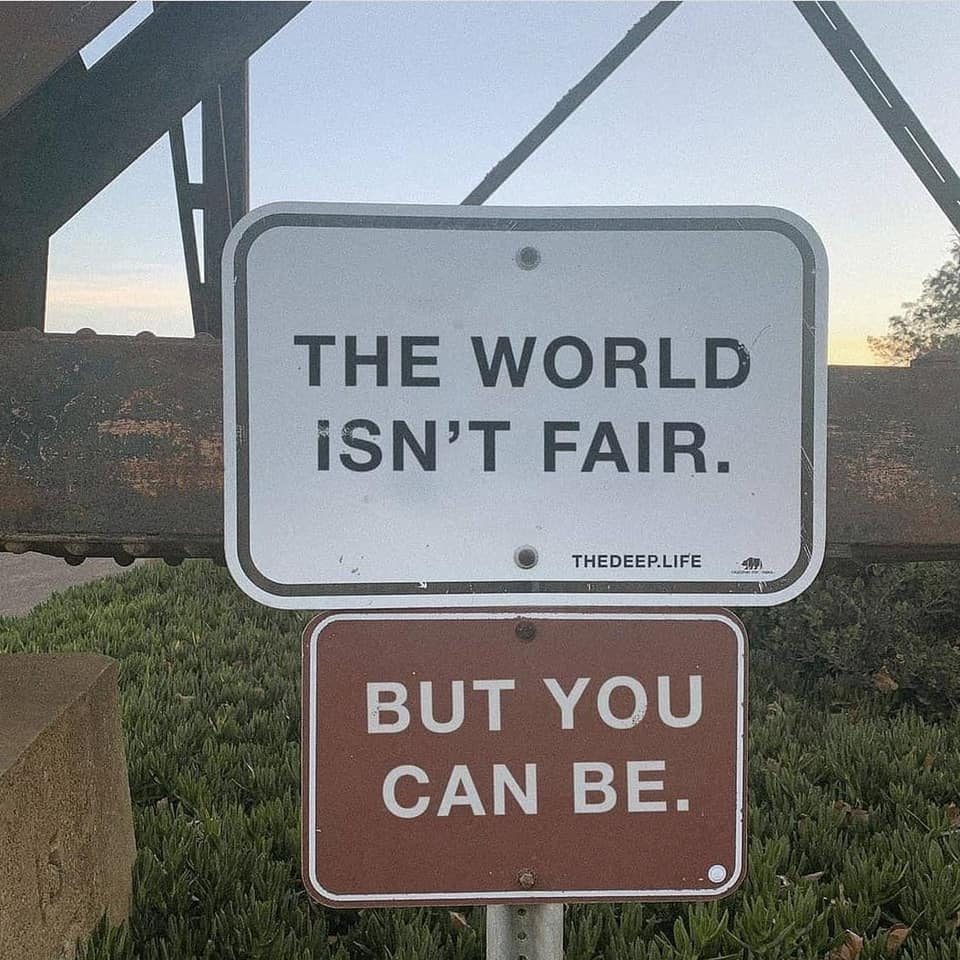The world isn't fair. But you can be.